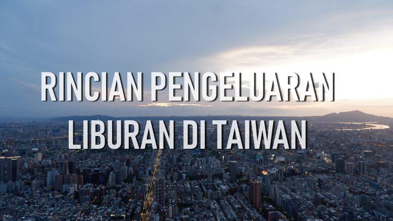 Budget liburan ke Taiwan